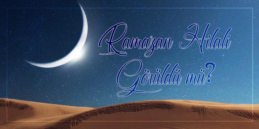 Ramazan hilali göründü mü?