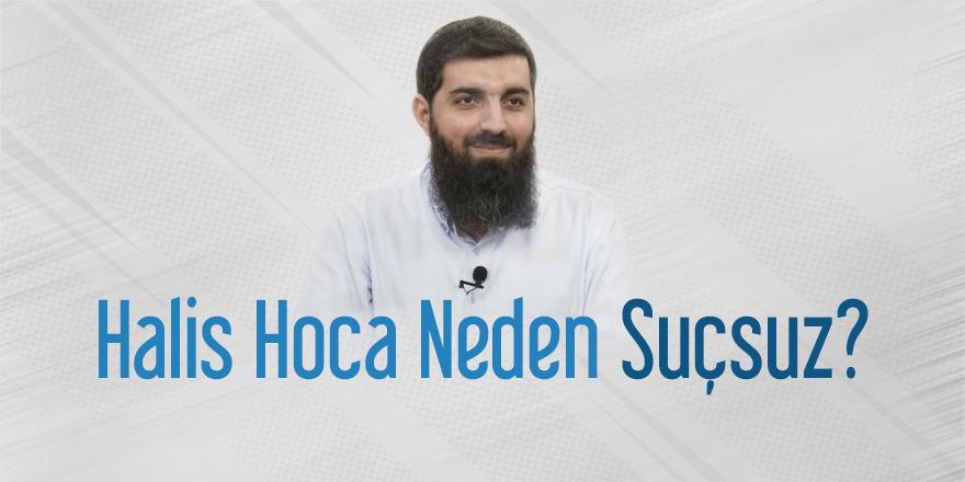 Halis Hoca neden suçsuz?