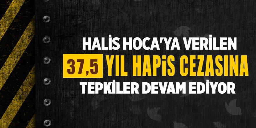 Halis Hoca'ya verilen 37,5 yıl hapis cezasına tepkiler devam ediyor