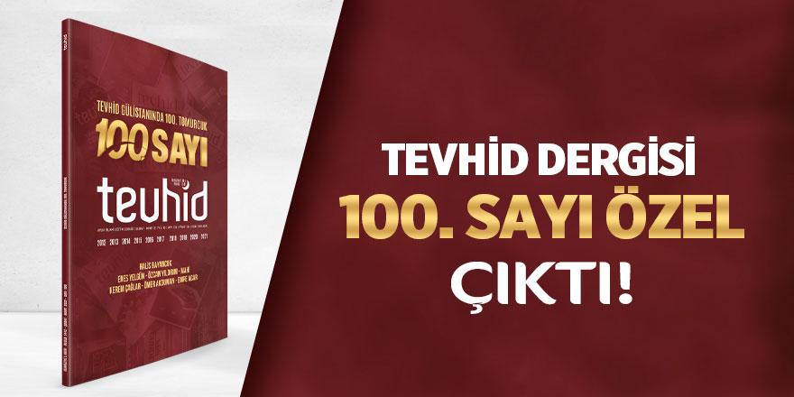 Tevhid Dergisi'nin 100. özel sayısı çıktı!