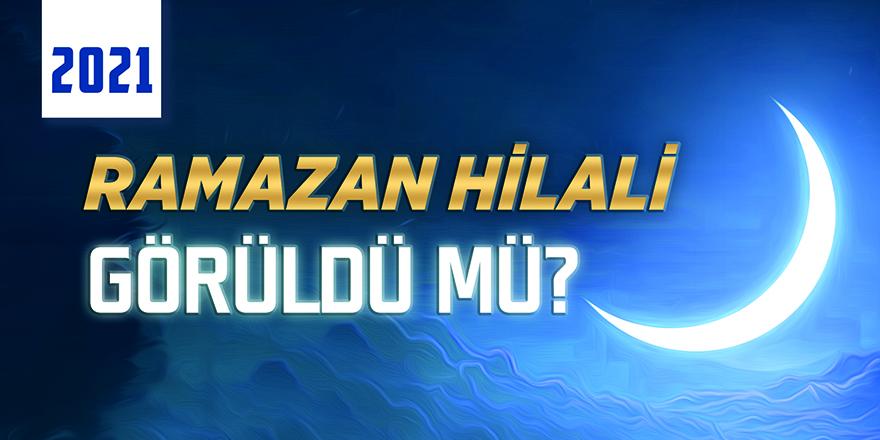 2021 Ramazan ayının başlangıcı olan Hilal görüldü mü?