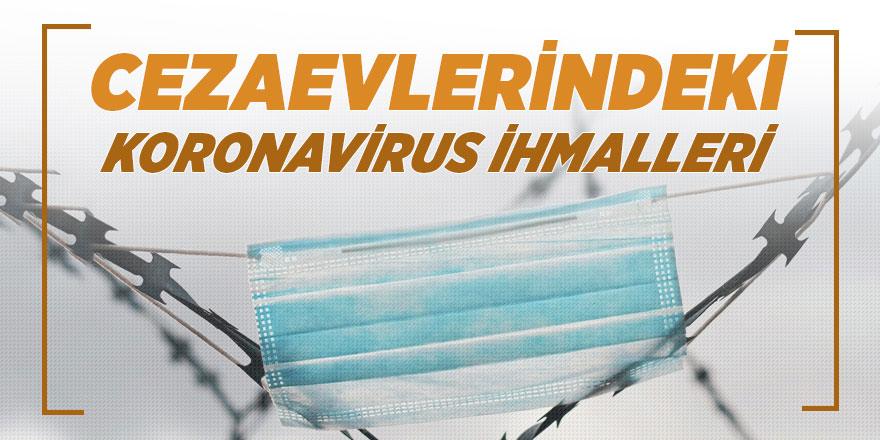 Cezaevlerindeki koronavirüs ihmalleri