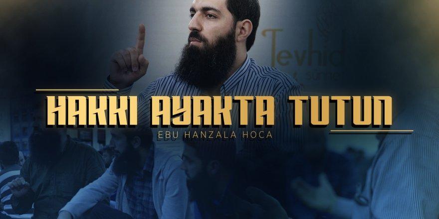 Hakkı Ayakta Tutun! - Ebu Hanzala Hoca