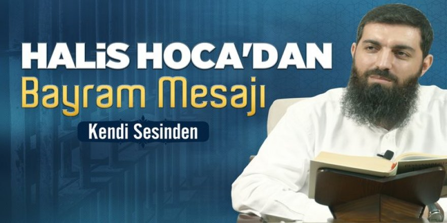 Halis Bayancuk Hoca'nın bayram mesajı yayınlandı