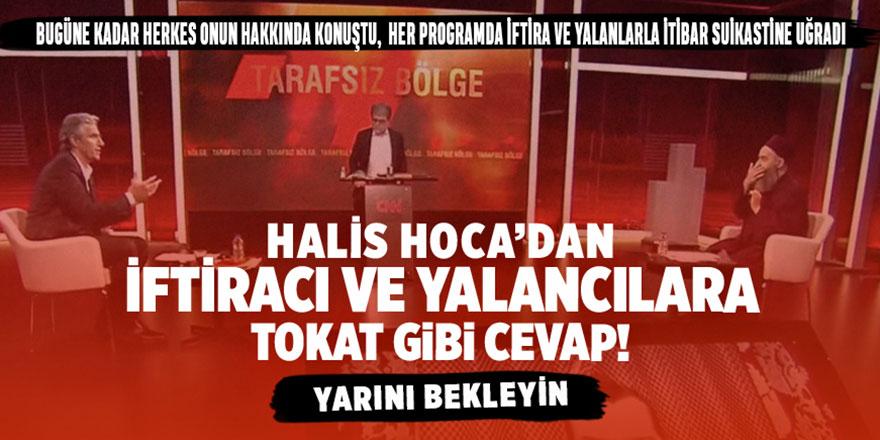 Halis Hoca'dan, iftiracı ve yalancılara tokat gibi cevap! Yarını bekleyin...