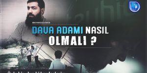 Dava Adamı Nasıl Olmalı? Ebu Hanzala Hoca
