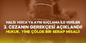 Halis Bayancuk Hoca'ya aynı suçlamayla verilen 3. cezanın gerekçesi açıklandı!