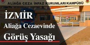 İzmir Aliağa Cezaevinde görüş yasağı!