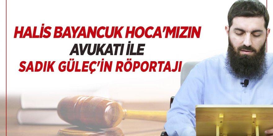 Gazeteci Sadık Güleç'in Halis Bayancuk Hoca'nın avukatı ile röportajı